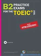B2 Practice Exams for the TOEIC Test: With Strategies!