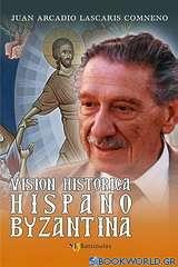 Vision Historica Hispano Byzantina