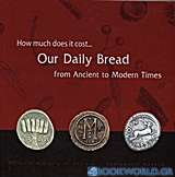 How Much Does it Cost... Our Daily Bread from Ancient to Modern Times