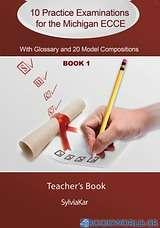 10 Practice Examinations for the Michigan ECCE Book 1: Teacher's Book