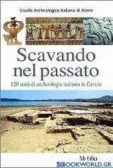 Scavando nel passato: 120 anni di archeologia italiana in Grecia