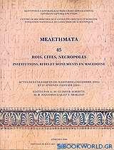 Rois, Cites, Necropoles. Institutions, Rites et monuments en Macédoine
