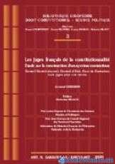 Les juges français de la constitutionnalité. Étude sur la construction d'un système contentieux
