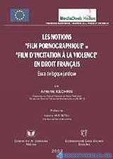 Les notions film pornographique et film d' incitation à la violence en droit français