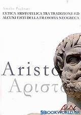 L' etica Aristotelica tra tradizione ed alcuni esiti della filosofia neogreca