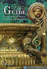 Guide to the Archaeological Museum of Thessalonike